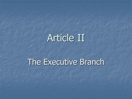 Article II The Executive Branch. General Executive information Primary job is to enforce laws Primary job is to enforce laws Leader of the executive branch.