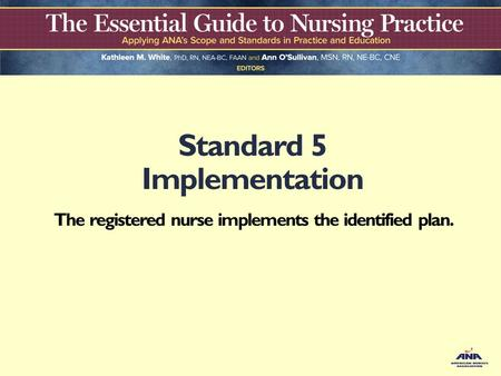 Standard 5 Implementation The registered nurse implements the identified plan.