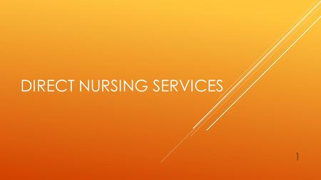 DIRECT NURSING SERVICES 1. WHAT ARE DIRECT NURSING SERVICES? Direct Nursing Services are a direct shift nursing service provided by an RN or LPN for an.