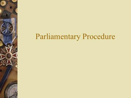 "Parliamentary Procedure. Let's look at how we can make sense of this game called ""Parliamentary Procedure""."