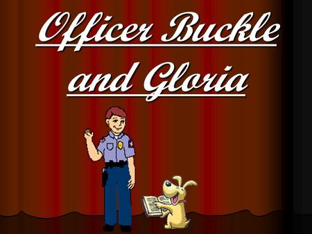 Officer Buckle and Gloria. What is the genre of the story Officer Buckle and Gloria? A. Realistic Fiction B. Fantasy C. Poetry D. Historical fiction.