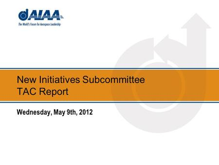 New Initiatives Subcommittee TAC Report Wednesday, May 9th, 2012.