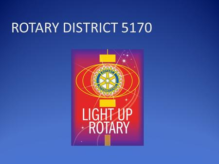 ROTARY DISTRICT 5170. 2014-15 Prepare your club Membership Chair Membership Plan Lead by example Involve everyone … Membership is everyone's responsibility.