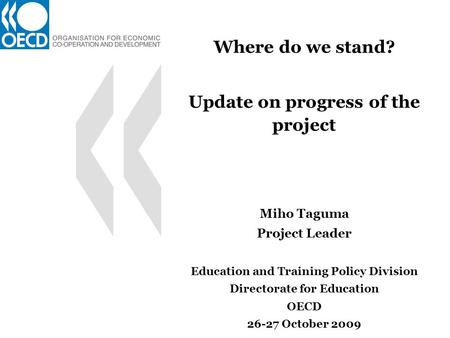 Where do we stand? Update on progress of the project Miho Taguma Project Leader Education and Training Policy Division Directorate for Education OECD 26-27.