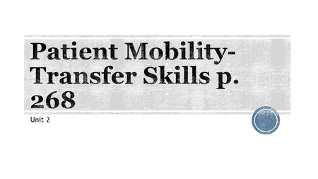 Patient Mobility- Transfer Skills p. 268