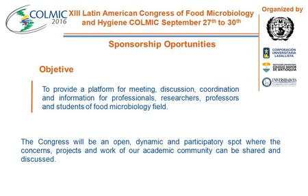 XIII Latin American Congress of Food Microbiology and Hygiene COLMIC September 27 th to 30 th Organized by To provide a platform for meeting, discussion,