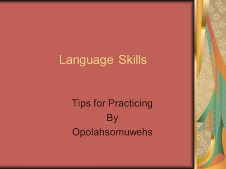 Language Skills Tips for Practicing By Opolahsomuwehs.