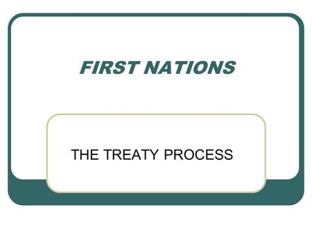 FIRST NATIONS THE TREATY PROCESS. Native people – descendants of Canada's original inhabitants – have had a complex, and often difficult relationship.