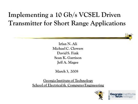 Implementing a 10 Gb/s VCSEL Driven Transmitter for Short Range Applications Irfan N. Ali Michael C. Clowers David S. Fink Sean K. Garrison Jeff A. Magee.