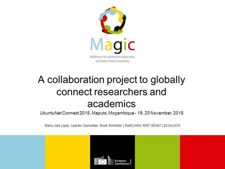 A collaboration project to globally connect researchers and academics UbuntuNet Connect 2015, Maputo, Moçambique - 19, 20 November, 2015 María José López,