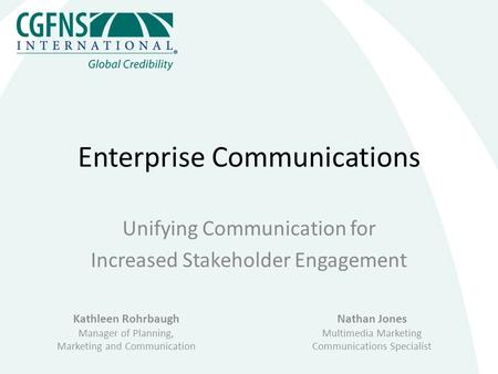 Enterprise Communications Unifying Communication for Increased Stakeholder Engagement Kathleen Rohrbaugh Manager of Planning, Marketing and Communication.