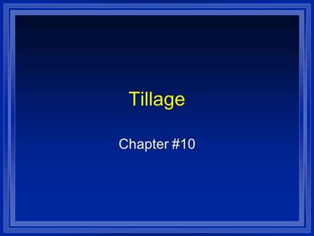 Tillage Chapter #10. What is Tillage? l the practice of keeping the soil mellow (soft) and free from weeds mechanically (physically) l can be seedbed.