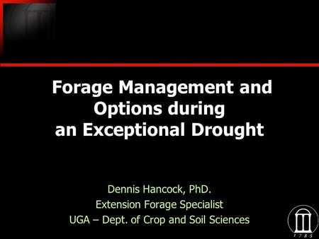 Forage Management and Options during an Exceptional Drought Dennis Hancock, PhD. Extension Forage Specialist UGA – Dept. of Crop and Soil Sciences Dennis.