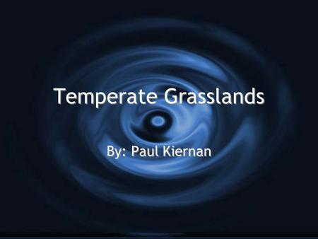 Temperate Grasslands By: Paul Kiernan. Climate and Prescipitaton.