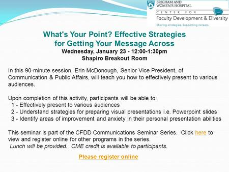 What's Your Point? Effective Strategies for Getting Your Message Across Wednesday, January 23 - 12:00-1:30pm Shapiro Breakout Room In this 90-minute session,