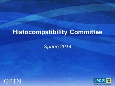 Histocompatibility Committee Spring 2014.  Updates to Calculated Panel Reactive Antibody (CPRA)  More recent cohort used to calculate HLA and ethnic.