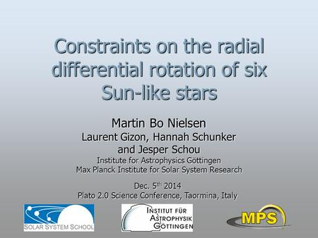 Constraints on the radial differential rotation of six Sun-like stars Martin Bo Nielsen Laurent Gizon, Hannah Schunker and Jesper Schou Institute for Astrophysics.