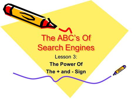 The ABC's Of Search Engines Lesson 3: The Power Of The + and - Sign.