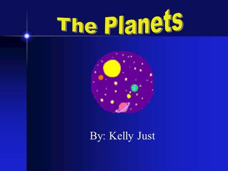 By: Kelly Just. The Solar System Consists of the Sun, nine planets, satellites and small bodies. The inner solar system consists of the Sun, Mercury,