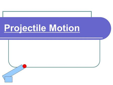 "Projectile Motion. A projectile can be anything that moves though the air after it has been given an initial ""thrust"" or input force Projectiles are only."