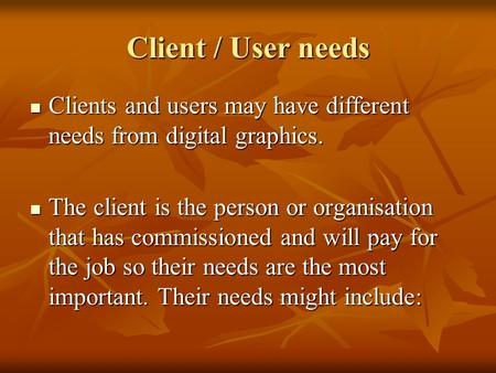 Client / User needs Clients and users may have different needs from digital graphics. Clients and users may have different needs from digital graphics.