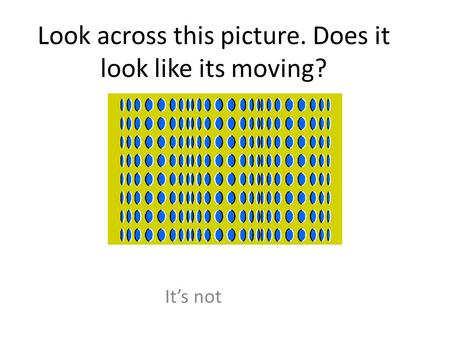 Look across this picture. Does it look like its moving? It's not.