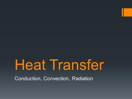 Heat Transfer Conduction, Convection, Radiation. Three Main Processes of Heat Transfer  Conduction  Convection  Radiation.