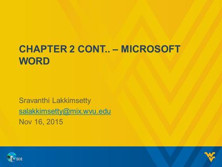 CHAPTER 2 CONT.. – MICROSOFT WORD Sravanthi Lakkimsetty Nov 16, 2015.