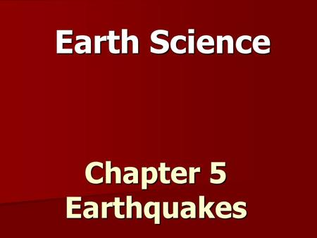 Chapter 5 Earthquakes Earth Science. A force that acts on rock to change its shape or volume is stress 3 types of stress act on rock layers – – Tension.
