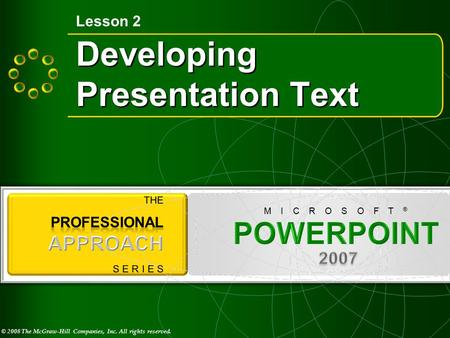 © 2008 The McGraw-Hill Companies, Inc. All rights reserved. M I C R O S O F T ® Developing Presentation Text Lesson 2.