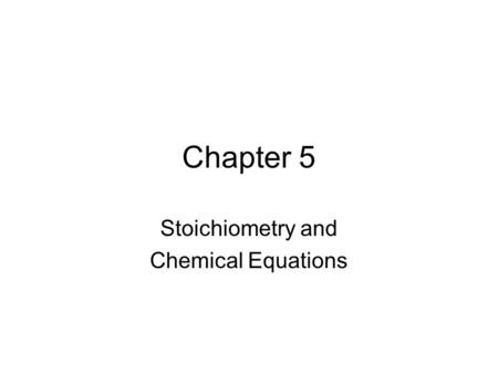 Chapter 5 Stoichiometry and Chemical Equations. Chemical Compounds Remember compounds can be either ionic or molecular –Ionic compounds are formed between.