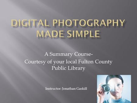 A Summary Course- Courtesy of your local Fulton County Public Library Instructor: Jonathan Gaskill.