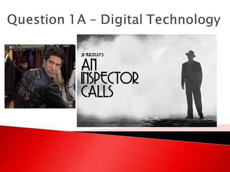 Question 1A – Digital Technology. It's About The Development Of Your Skills  30 second match-on-action video  Thriller film opening  Lip sync video.
