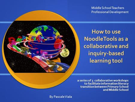 How to use NoodleTools as a collaborative and inquiry-based learning tool a series of 3 collaborative workshops to facilitate information literacy transition.