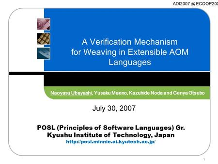 POSL (Principles of Software Languages) Gr. Kyushu Institute of Technology, Japan  1 A Verification Mechanism for Weaving.