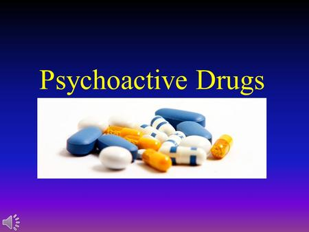 Psychoactive Drugs. Psychoactivity and Dependence.