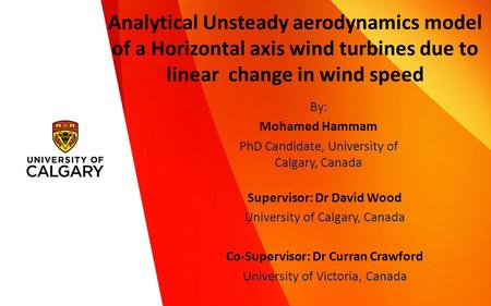 By: Mohamed Hammam PhD Candidate, University of Calgary, Canada Supervisor: Dr David Wood University of Calgary, Canada Co-Supervisor: Dr Curran Crawford.