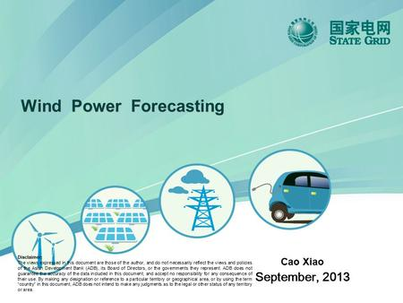 Cao Xiao September, 2013 Wind Power Forecasting Disclaimer: The views expressed in this document are those of the author, and do not necessarily reflect.