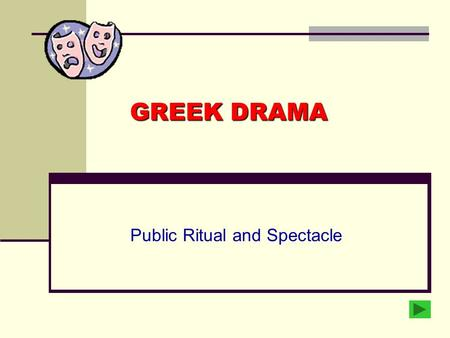 GREEK DRAMA Public Ritual and Spectacle. from … SCHOLES ROMANCE SATIRE COMEDY TRAGEDY.