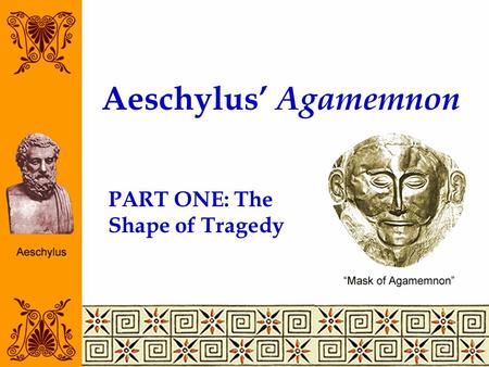 Aeschylus' Agamemnon PART ONE: The Shape of Tragedy.