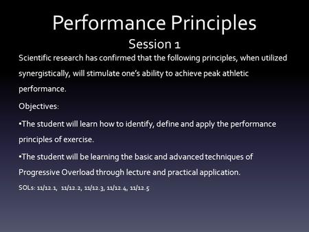Performance Principles Session 1 Scientific research has confirmed that the following principles, when utilized synergistically, will stimulate one's ability.