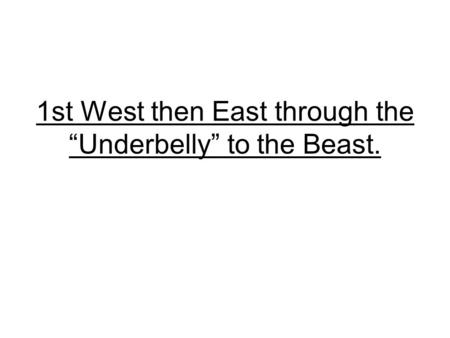 "1st West then East through the ""Underbelly"" to the Beast."