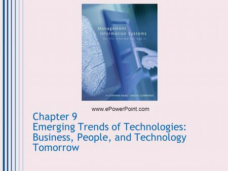 Chapter 9 Emerging Trends of Technologies: Business, People, and Technology Tomorrow www.ePowerPoint.com.