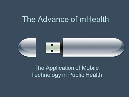 The Advance of mHealth The Application of Mobile Technology in Public Health.