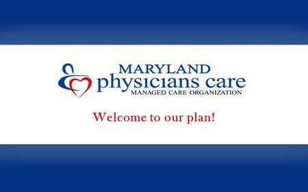 2 Who is Maryland Physicians Care –Provider sponsored statewide MCO –Incorporated in 1996 –A Maryland hospital owned MCO; owners include: Holy Cross Health.