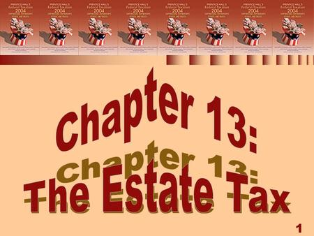1 Chapter 13: The Estate Tax. 2 THE ESTATE TAX nThe estate tax formula nGross estate valuation nGross estate items nEstate tax deductions nComputation.