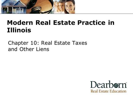 Modern Real Estate Practice in Illinois Chapter 10: Real Estate Taxes and Other Liens.