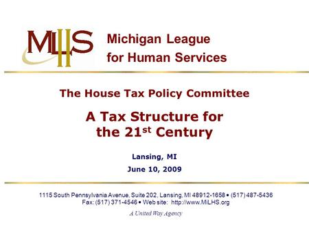 Michigan League for Human Services 1115 South Pennsylvania Avenue, Suite 202, Lansing, MI 48912-1658 (517) 487-5436 Fax: (517) 371-4546 Web site: