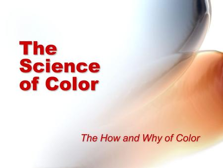 The Science of Color The How and Why of Color. Color Basics Sir Isaac Newton discovered that white light breaks into a rainbow of colors in 1666 by passing.