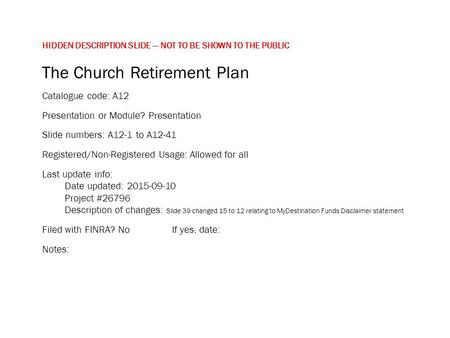 HIDDEN DESCRIPTION SLIDE — NOT TO BE SHOWN TO THE PUBLIC The Church Retirement Plan Catalogue code: A12 Presentation or Module? Presentation Slide numbers: